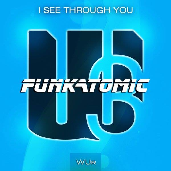 I see through you - funkatomic